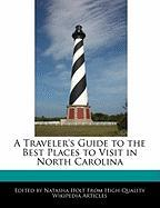 A Traveler's Guide to the Best Places to Visit in North Carolina - Canter, Natalie; Holt, Natasha