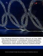 The World Athlete Series: Russia at the 2006 Winter Olympics, Featuring Speed Skating, Bobsleigh, Luge, and Cross-Country Skiing Medalists and A - Marley, Ben; Dobbie, Robert