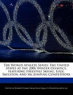 The World Athlete Series: The United States at the 2006 Winter Olympics, Featuring Freestyle Skiing, Luge, Skeleton, and Ski Jumping Competitors - Marley, Ben; Dobbie, Robert