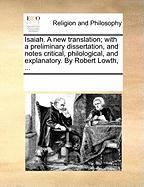 Isaiah. a New Translation; With a Preliminary Dissertation, and Notes Critical, Philological, and Explanatory. by Robert Lowth, ... - Multiple Contributors