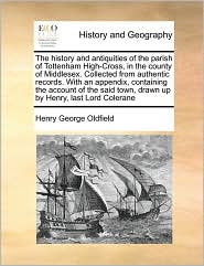 The History and Antiquities of the Parish of Tottenham High-Cross, in the County of Middlesex. Collected from Authentic Records. with an Appendix, Con