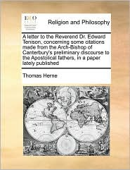 A  Letter to the Reverend Dr. Edward Tenison, Concerning Some Citations Made from the Arch-Bishop of Canterbury's Preliminary Discourse to the Aposto