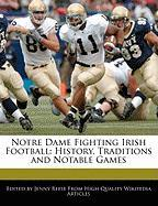 Notre Dame Fighting Irish Football: History, Traditions and Notable Games - Reese, Jenny