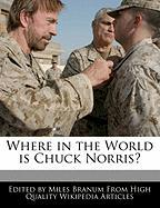 Where in the World Is Chuck Norris? - Branum, Miles