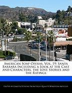 American Soap Operas, Vol. 19: Santa Barbara Including a Look at the Cast and Characters, the Love Stories and the Ratings
