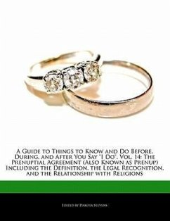"""A  Guide to Things to Know and Do Before, During, and After You Say """"I Do,"""" Vol. 14: The Prenuptial Agreement (Also Known as Prenup) Including the De"""