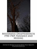 Mysterious Disappearances 1950-1969: Vanished and Missing - Scaglia, Beatriz