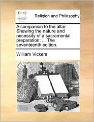 A Companion to the Altar. Shewing the Nature and Necessity of a Sacramental Preparation; ... the Seventeenth Edition.