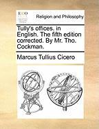 Tully's Offices. in English. the Fifth Edition Corrected. by Mr. Tho. Cockman. - Cicero, Marcus Tullius