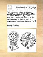The History of the Adventures of Joseph Andrews, and His Friend Mr. Abraham Adams. ... by Henry Fielding, ... Illustrated with Cuts. in Two Volumes. t
