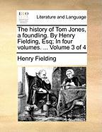 The History of Tom Jones, a Foundling. by Henry Fielding, Esq; In Four Volumes. ... Volume 3 of 4