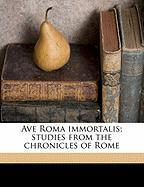 Ave Roma Immortalis; Studies from the Chronicles of Rome - Crawford, F. Marion