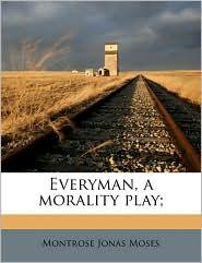 Everyman, a Morality Play;