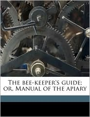 The Bee-Keeper's Guide; Or, Manual of the Apiary
