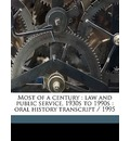 Most of a Century: Law and Public Service, 1930s to 1990s: Oral History Transcript / 1995