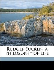 Rudolf Eucken, a Philosophy of Life