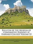 Bulletin of the Museum of Comparative Zoology at Harvard College Volume 53