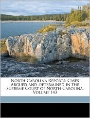 North Carolina Reports: Cases Argued and Determined in the Supreme Court of North Carolina, Volume 143