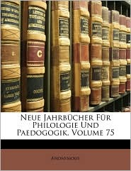 Neue Jahrbcher Fr Philologie Und Paedogogik, Volume 75