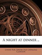 A Night at Dinner .. - Clinton, Lynne Fox
