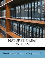 Nature's Great Works - Sloats, Emma