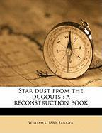 Star Dust from the Dugouts: A Reconstruction Book - Stidger, William Le Roy