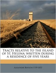 Tracts Relative to the Island of St. Helena; Written During a Residence of Five Years