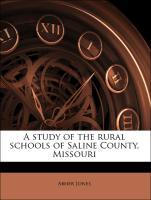 A study of the rural schools of Saline County, Missouri - Jones, Abner
