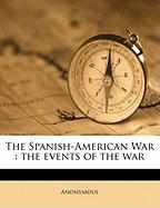 The Spanish-American War: The Events of the War - Anonymous