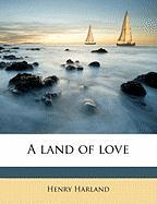 A Land of Love - Harland, Henry