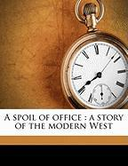 A Spoil of Office: A Story of the Modern West - Garland, Hamlin