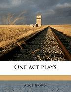 One Act Plays - Brown, Alice