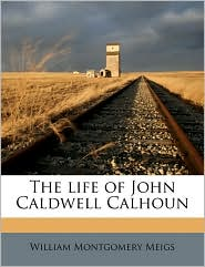 The Life of John Caldwell Calhoun