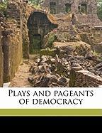 Plays and Pageants of Democracy - Payne, Fanny Ursula