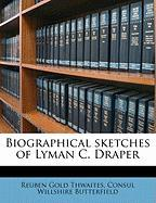 Biographical Sketches of Lyman C. Draper - Thwaites, Reuben Gold; Butterfield, Consul Willshire