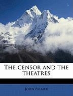 The Censor and the Theatres - Palmer, John