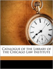 Catalogue of the Library of the Chicago Law Institute