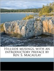 Hillside Musings, with an Introductory Preface by REV. S. Macaulay