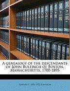 A Genealogy of the Descendants of John Bulfinch of Boston, Massachusetts, 1700-1895