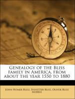 Genealogy of the Bliss family in America, from about the year 1550 to 1880