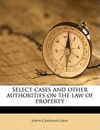 Select Cases and Other Authorities on the Law of Property - Gray, John Chipman