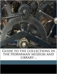Guide to the Collections in the Horniman Museum and Library ..