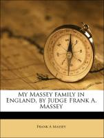 My Massey family in England, by Judge Frank A. Massey