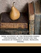 Some Account of the Bowdoin Family [Microform]: With Notes on the Families of Pordage, Lynde, Newgate, Erving - Prime, Temple