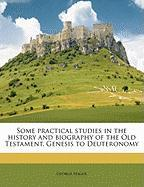 Some Practical Studies in the History and Biography of the Old Testament, Genesis to Deuteronomy - Hague, George