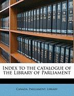 Index to the Catalogue of the Library of Parliament
