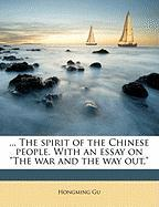 """The Spirit of the Chinese People. with an Essay on """"The War and the Way Out,"""""""