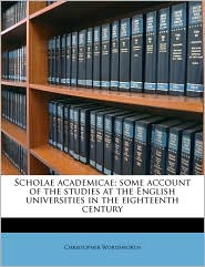 Scholae Academicae; Some Account of the Studies at the English Universities in the Eighteenth Century