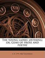 The Young Ladies' Offering; Or, Gems of Prose and Poetry - Sigourney, Lydia Howard