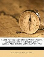 Some Postal Economics with Special Reference to the Postal Zone System and Postal Zone Law of 1917 - Post, Charles Johnson; Neal, Jesse H.